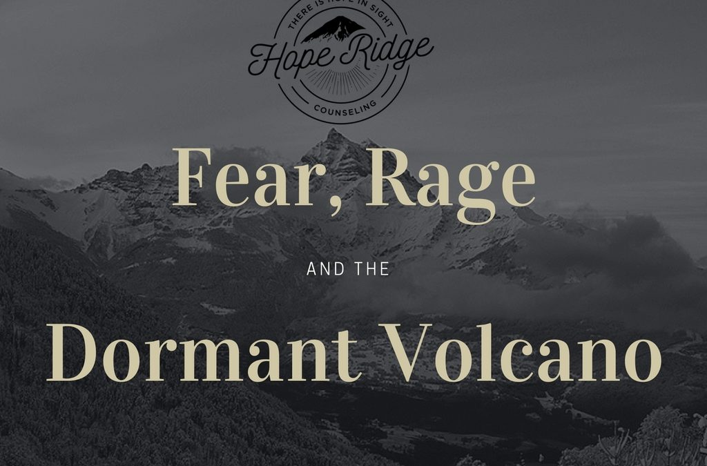 Fear, Rage and the Dormant Volcano