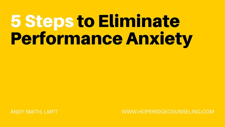 5 Steps to Eliminate Performance Anxiety